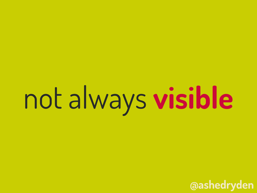 @ashedryden not always visible