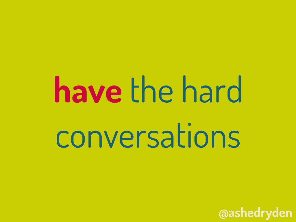 @ashedryden have the hard conversations