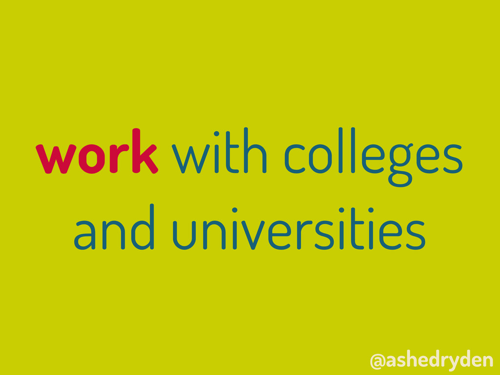 @ashedryden work with colleges and universities