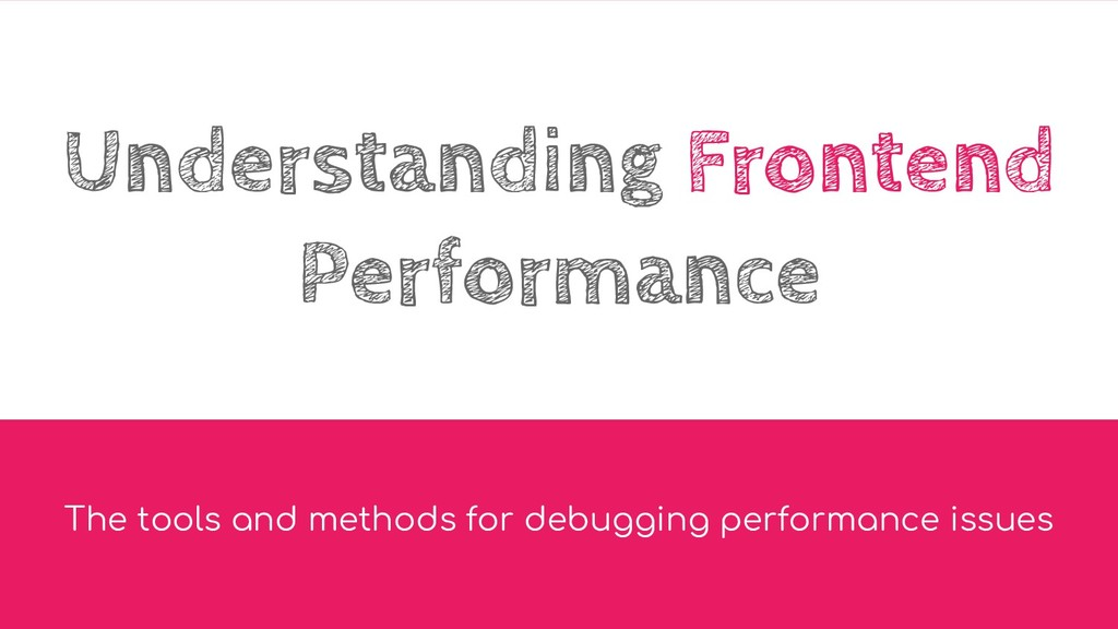 Understanding Frontend Performance The tools an...