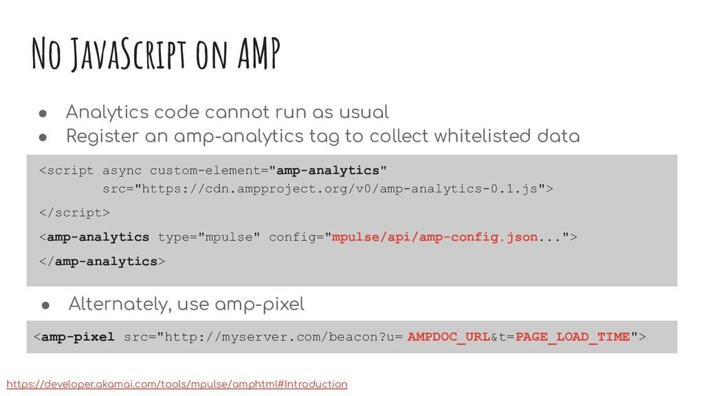 No JavaScript on AMP ● Analytics code cannot ru...