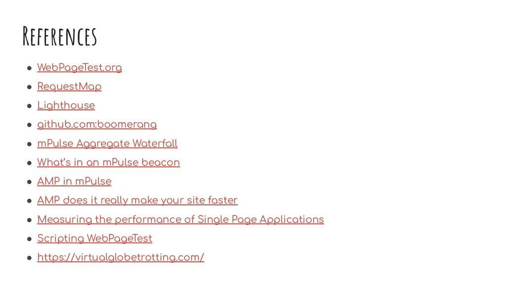 References ● WebPageTest.org ● RequestMap ● Lig...