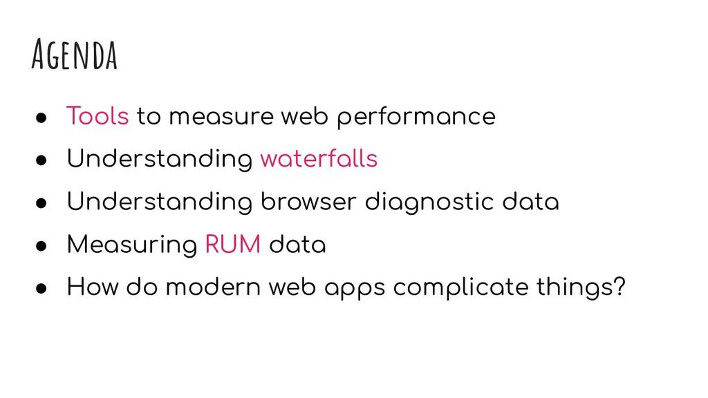 Agenda ● Tools to measure web performance ● Und...