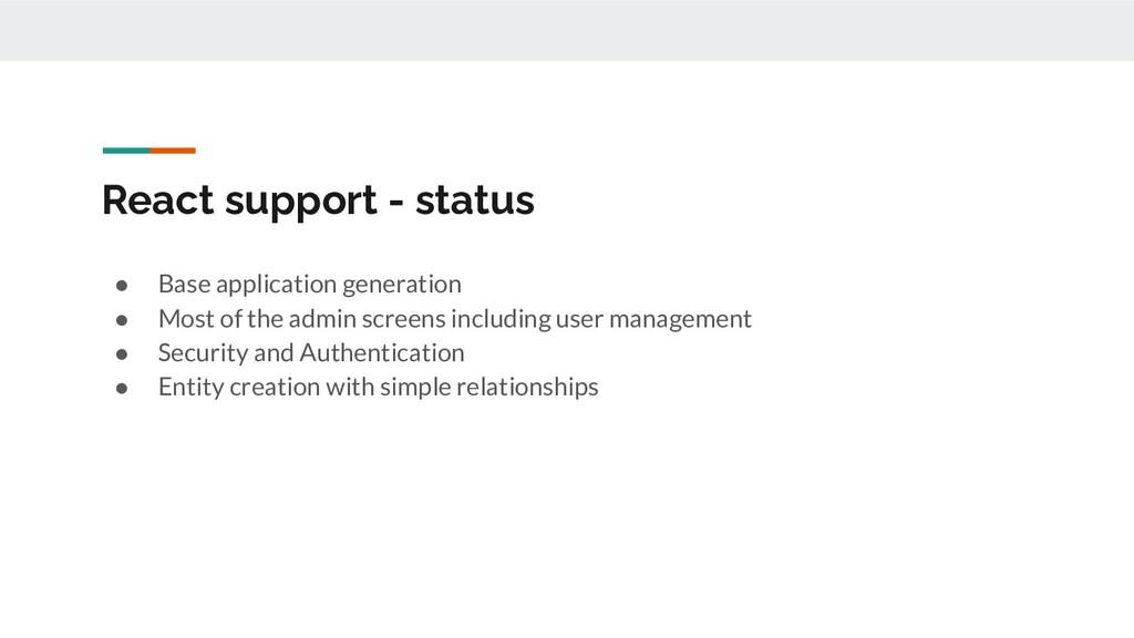 React support - status ● Base application gener...