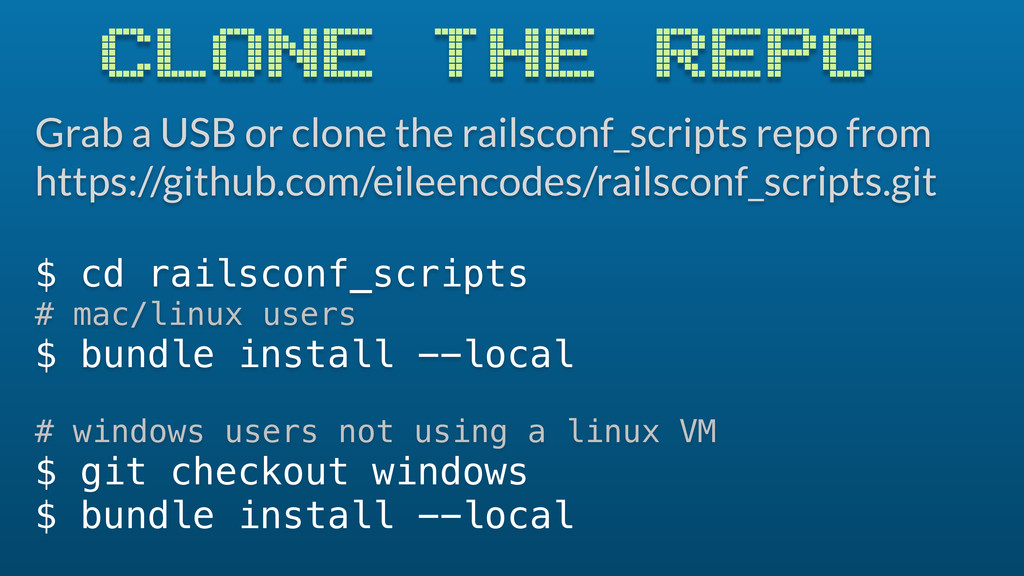 CLONE THE REPO Grab a USB or clone the railscon...