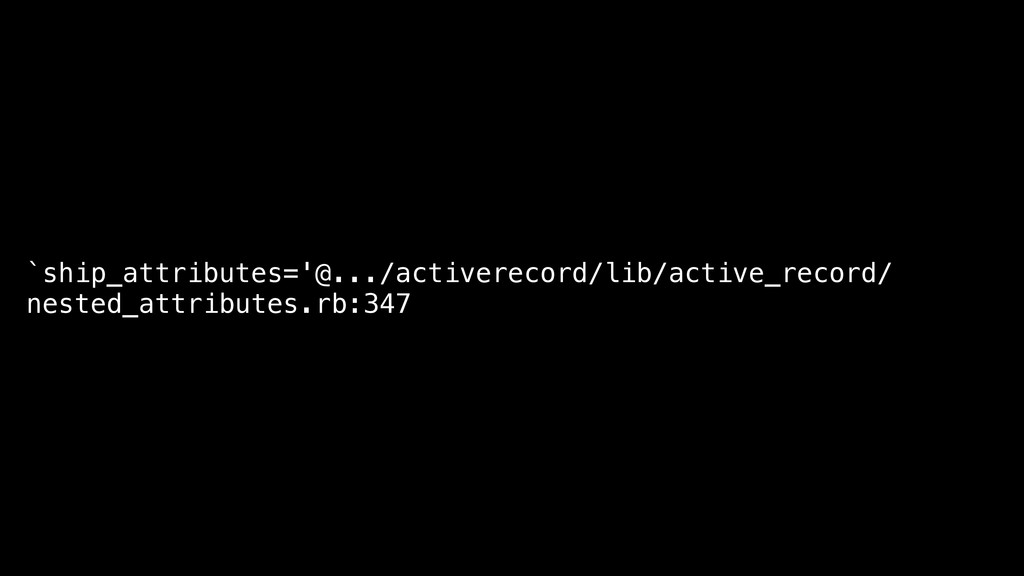 `ship_attributes='@.../activerecord/lib/active_...