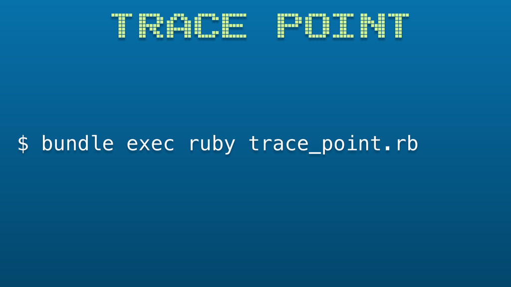 TRACE POINT $ bundle exec ruby trace_point.rb