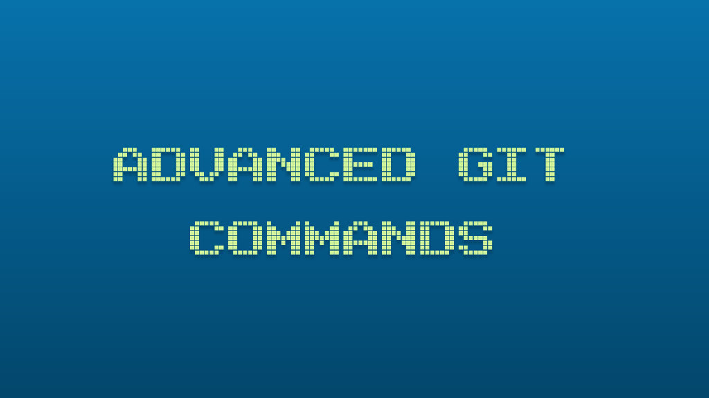 ADVANCED GIT COMMANDS