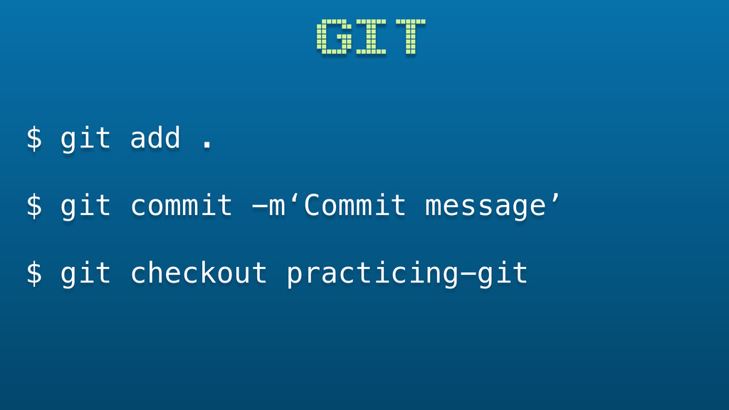 GIT $ git add . $ git commit -m'Commit message'...