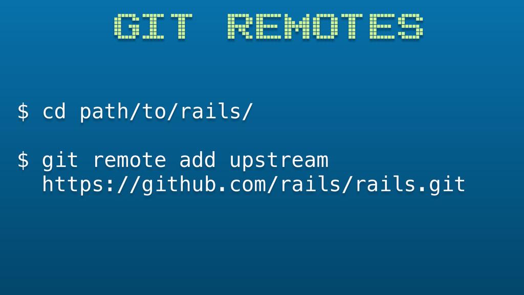 GIT REMOTES $ cd path/to/rails/ $ git remote ad...