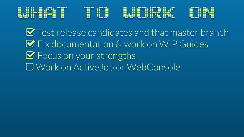 WHAT TO WORK ON % Test release candidates and t...