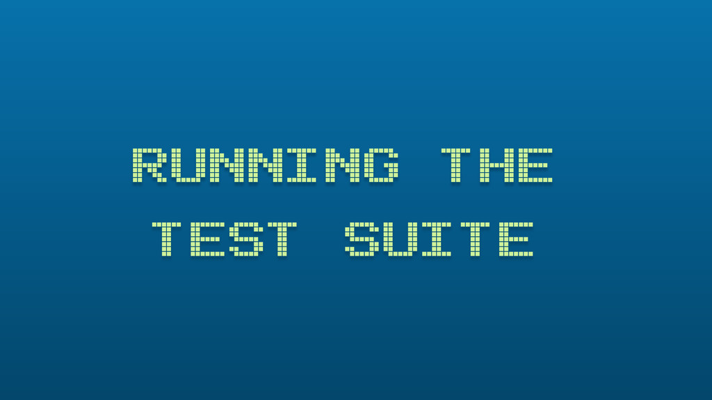 RUNNING THE TEST SUITE