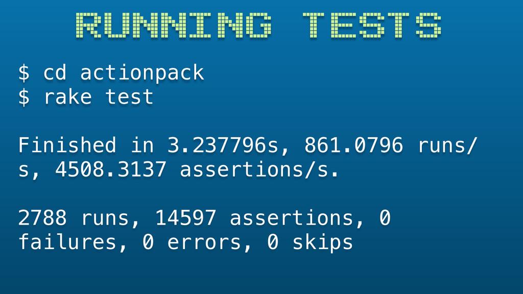 RUNNING TESTS $ cd actionpack $ rake test Finis...