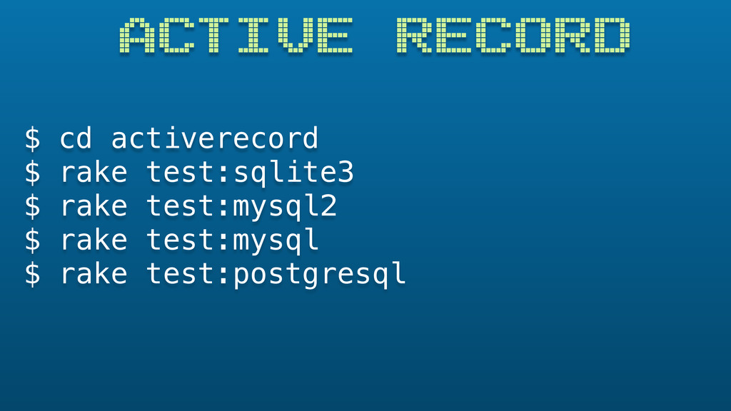 ACTIVE RECORD $ cd activerecord $ rake test:sql...