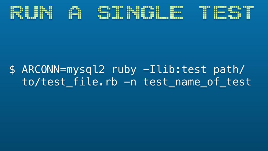 RUN A SINGLE TEST $ ARCONN=mysql2 ruby -Ilib:te...