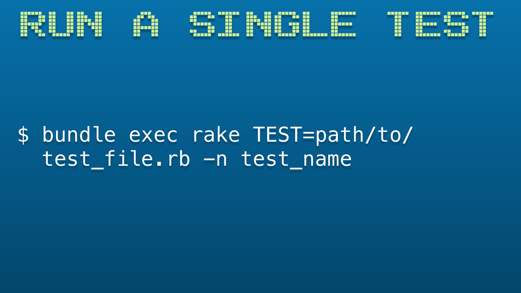 $ bundle exec rake TEST=path/to/ test_file.rb -...