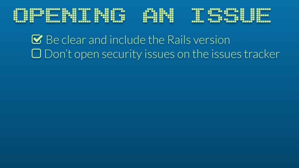 OPENING AN ISSUE % Be clear and include the Rai...
