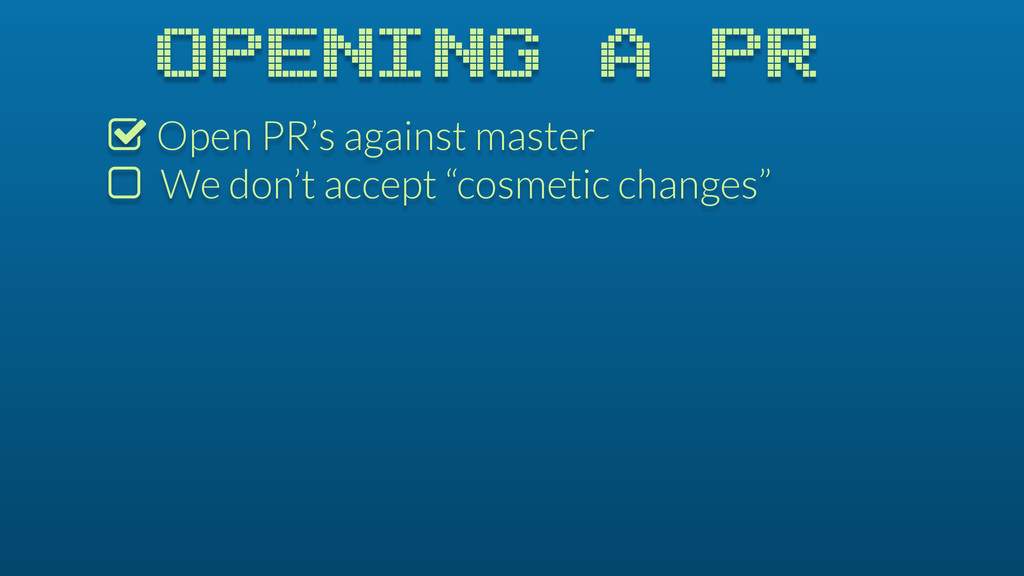 OPENING A PR % Open PR's against master $ We do...