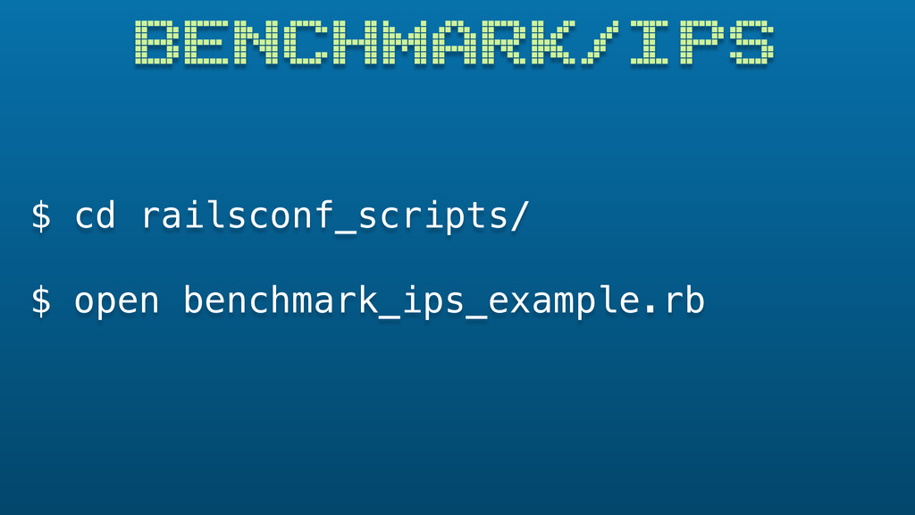$ cd railsconf_scripts/ $ open benchmark_ips_ex...