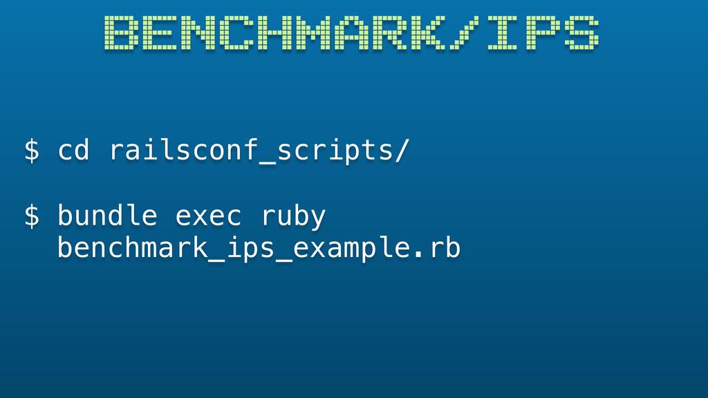 $ cd railsconf_scripts/ $ bundle exec ruby BENC...