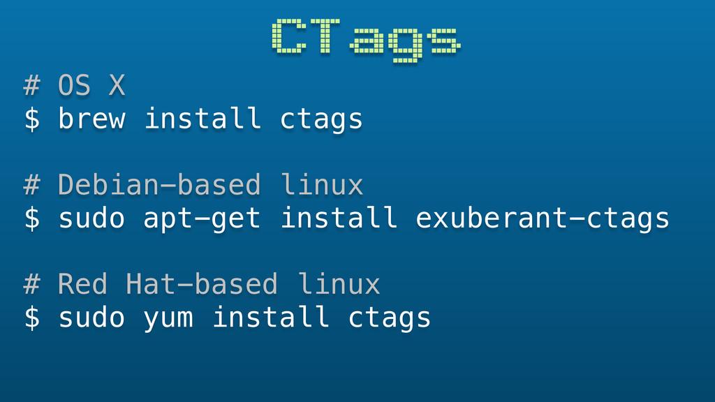 CTags # OS X $ brew install ctags # Debian-base...