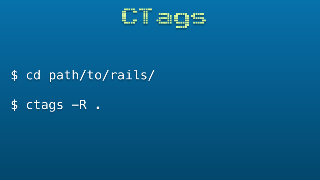 CTags $ cd path/to/rails/ $ ctags -R .