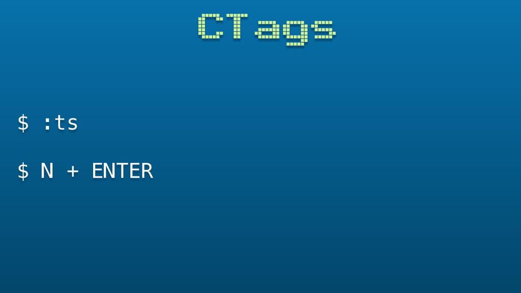 CTags $ :ts $ N + ENTER