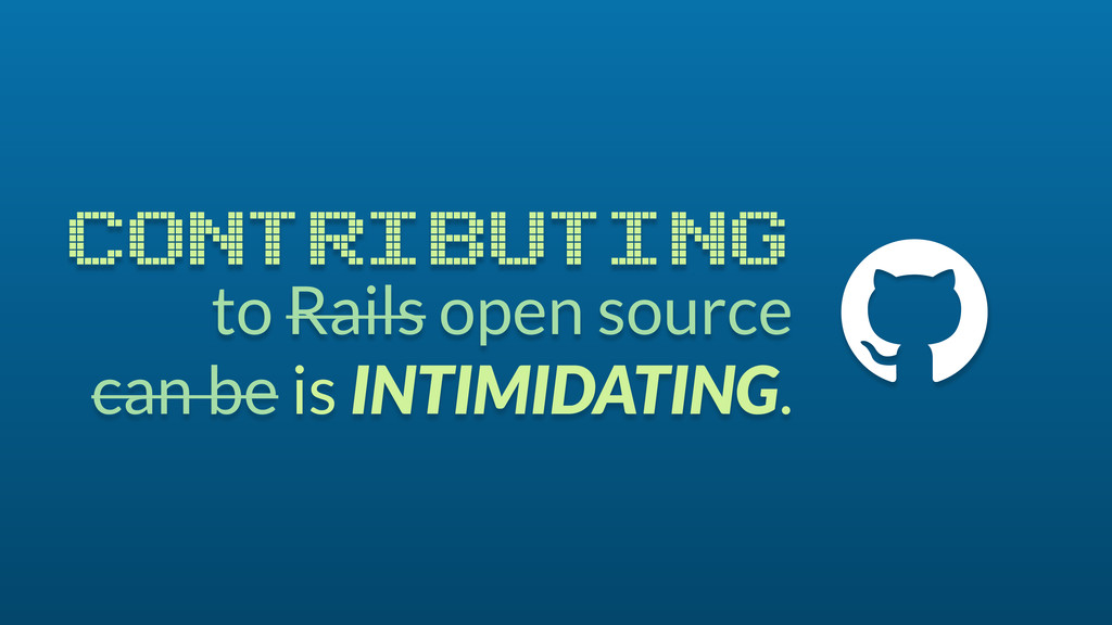 to Rails open source can be is INTIMIDATING. CO...