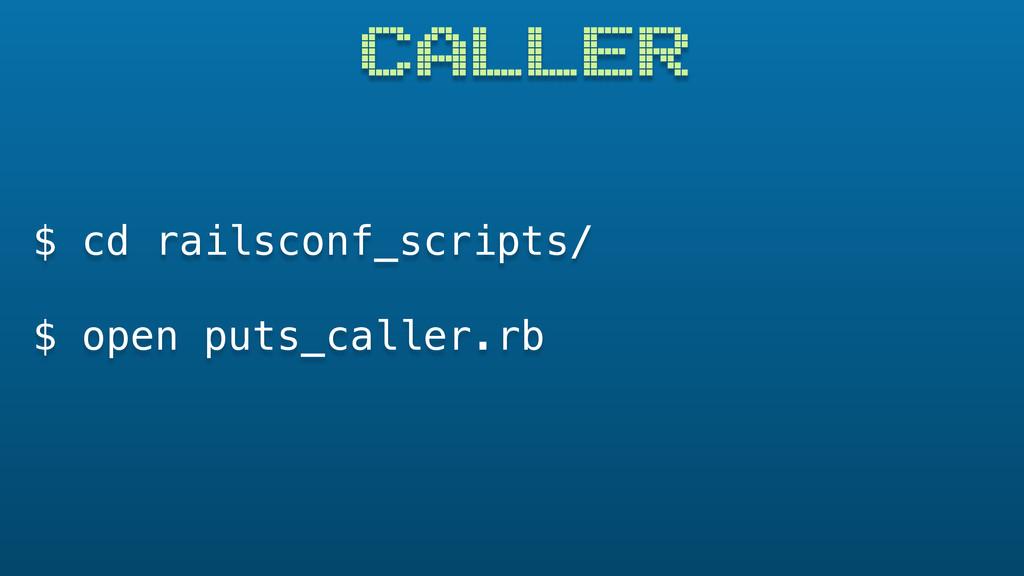 CALLER $ cd railsconf_scripts/ $ open puts_call...