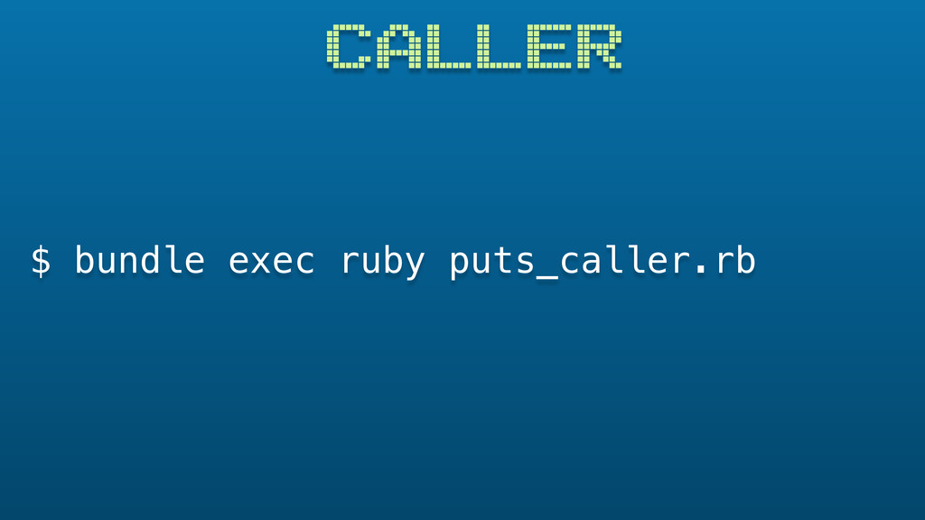 CALLER $ bundle exec ruby puts_caller.rb