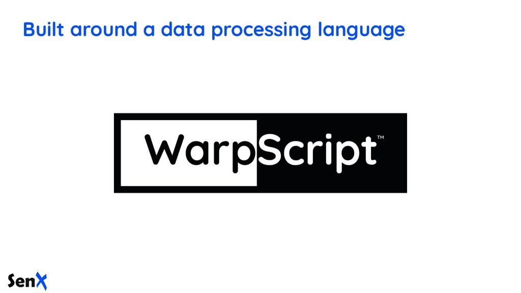 Built around a data processing language