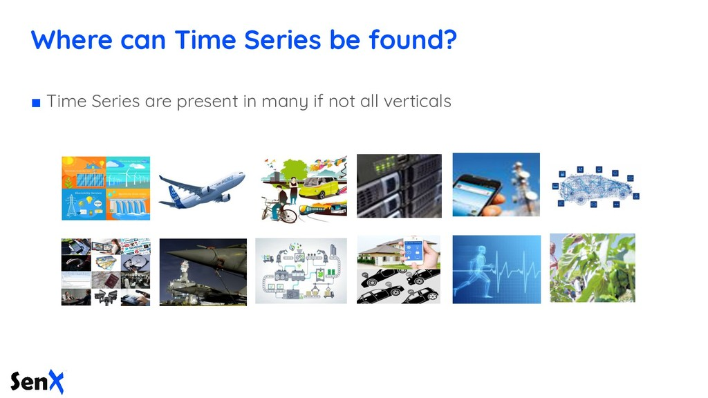 Where can Time Series be found? ■ Time Series a...