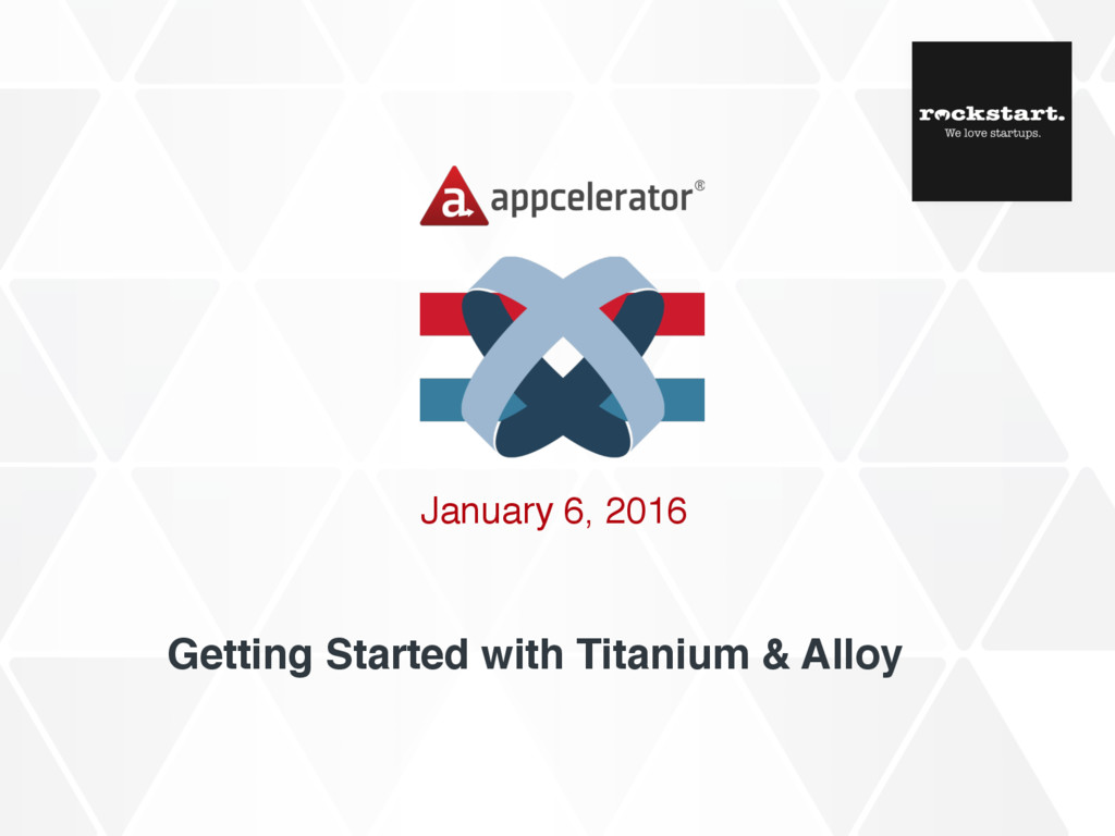 Getting Started with Titanium & Alloy January 6...