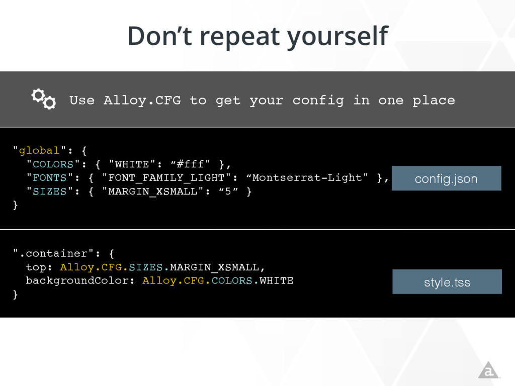 Don't repeat yourself Use Alloy.CFG to get your...