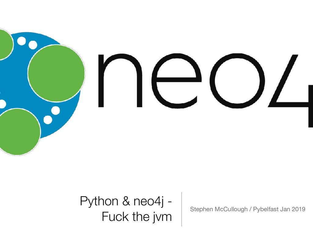 Python & neo4j - Fuck the jvm Stephen McCulloug...
