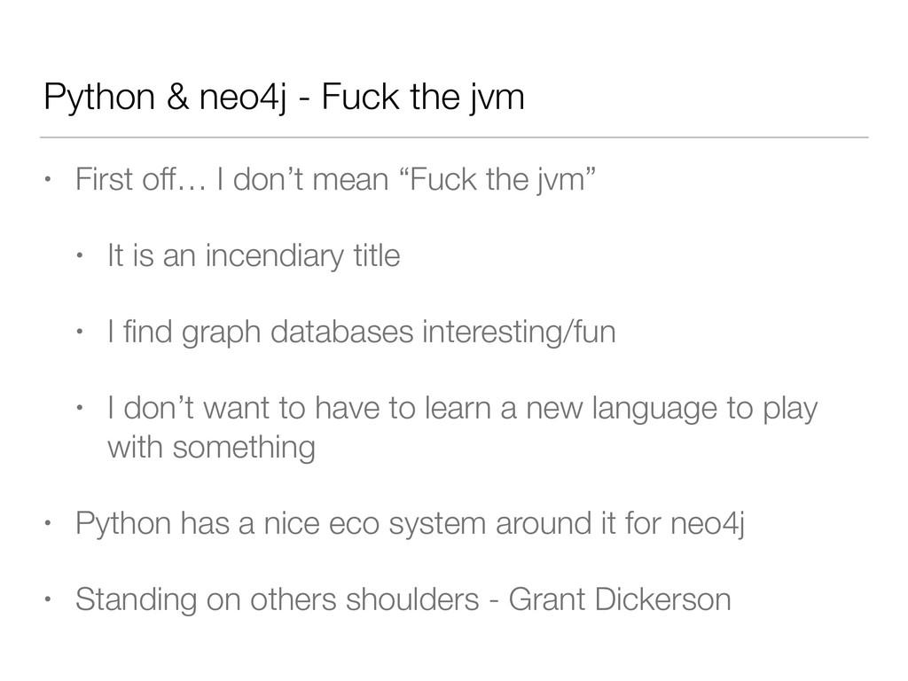 Python & neo4j - Fuck the jvm • First off… I do...