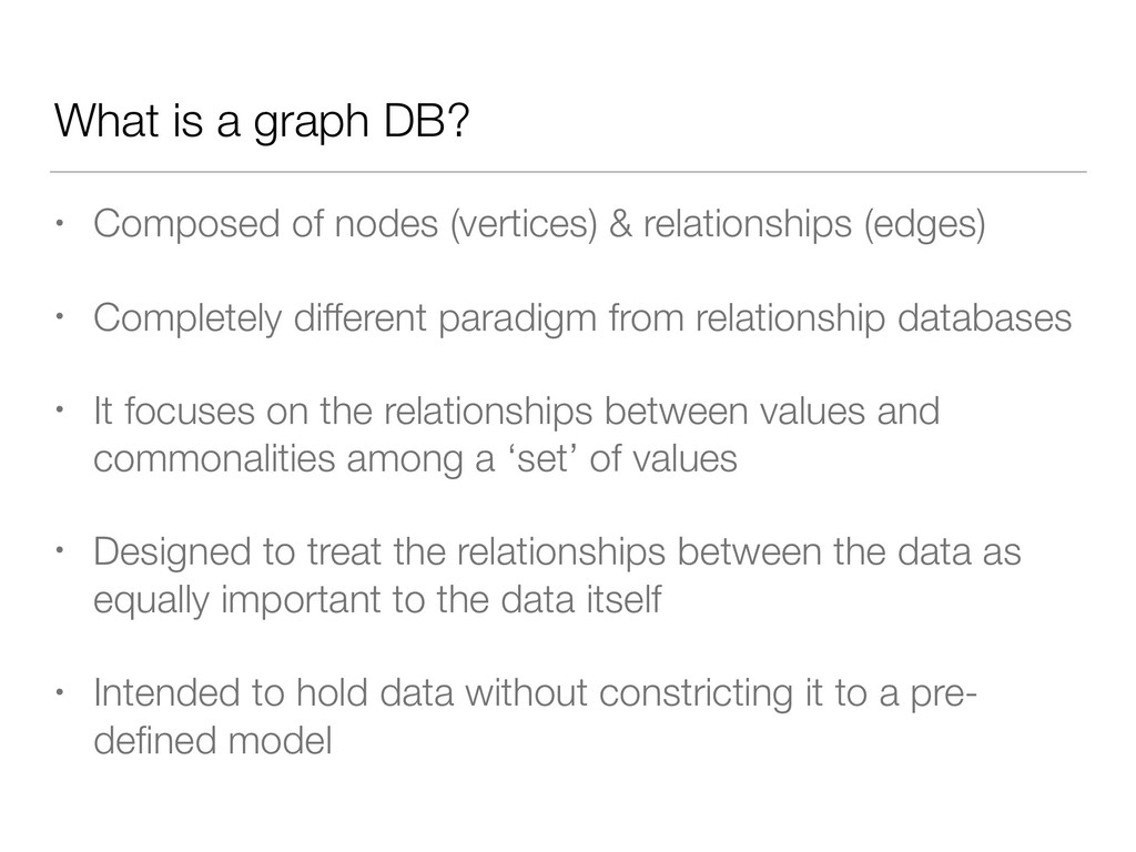 What is a graph DB? • Composed of nodes (vertic...