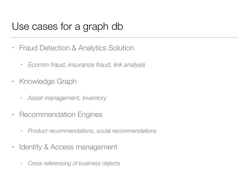 Use cases for a graph db • Fraud Detection & An...