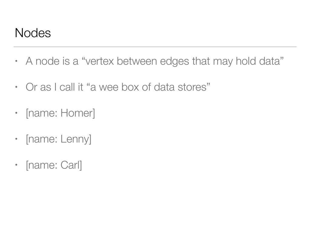 "Nodes • A node is a ""vertex between edges that ..."