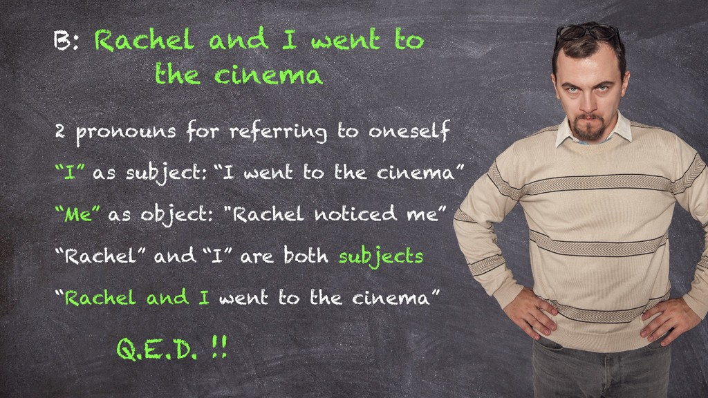 B: Rachel and I went to the cinema 2 pronouns f...