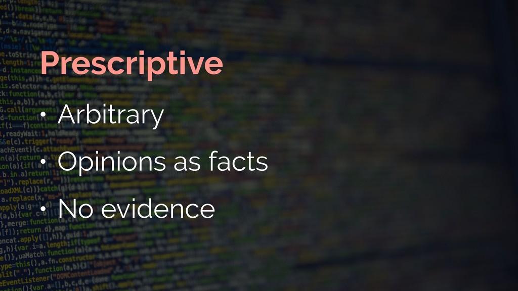 Prescriptive • Arbitrary • Opinions as facts • ...