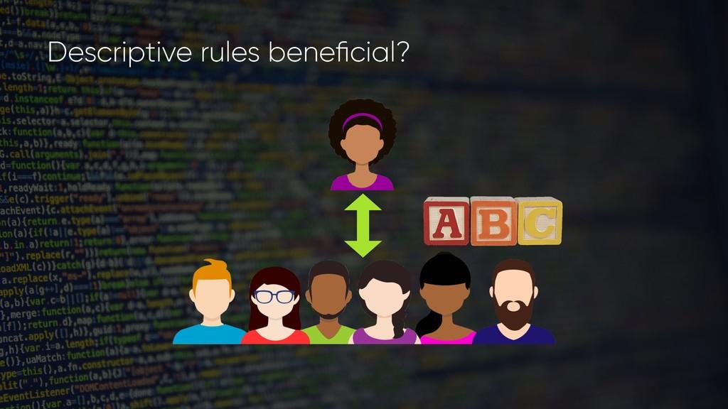 Descriptive rules beneficial?