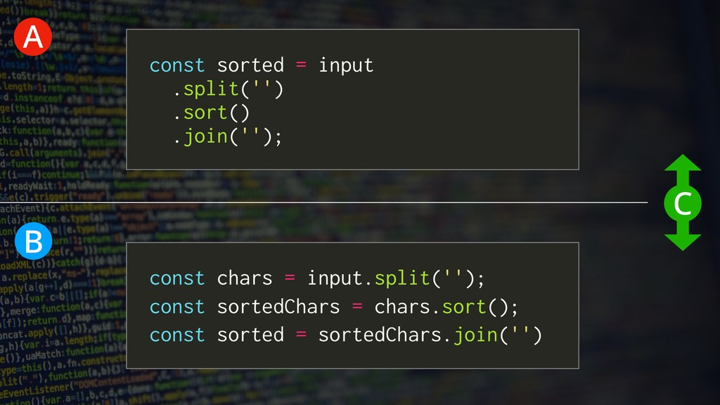 A B C const sorted = input .split('') .sort() ....