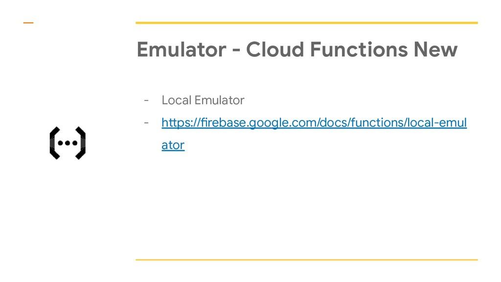 Emulator - Cloud Functions New - Local Emulator...
