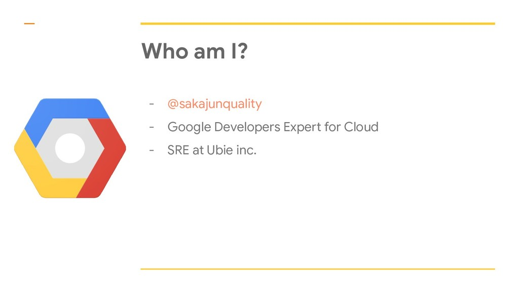 Who am I? - @sakajunquality - Google Developers...
