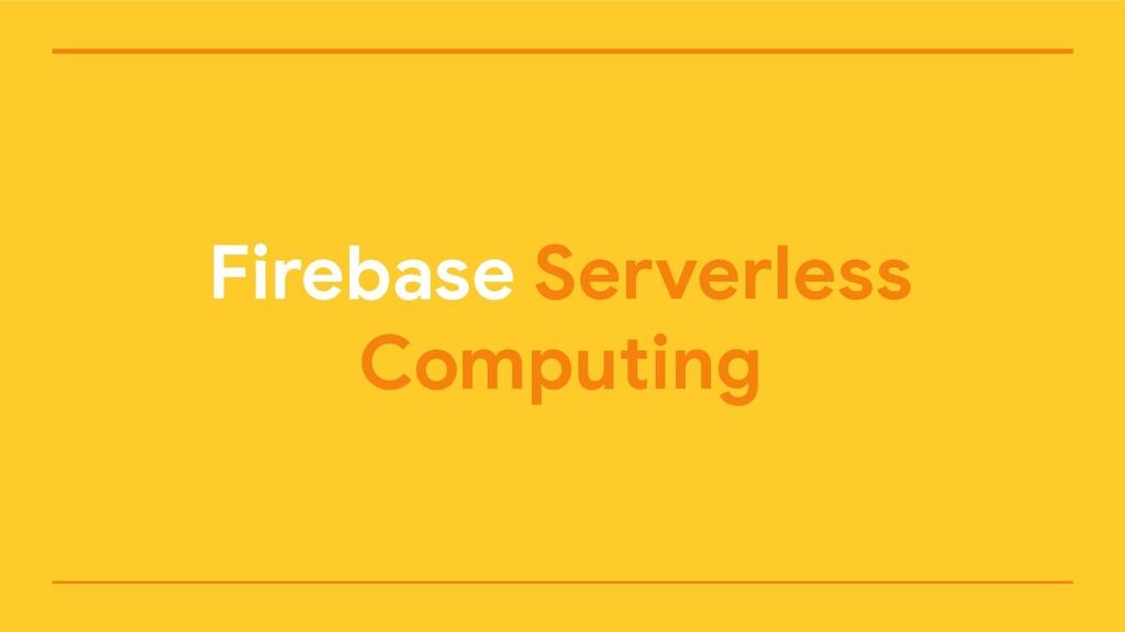 Firebase Serverless Computing