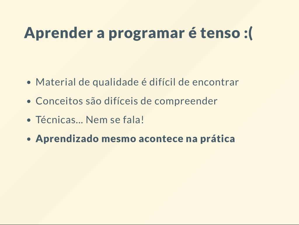 Aprender a programar é tenso :( Material de qua...