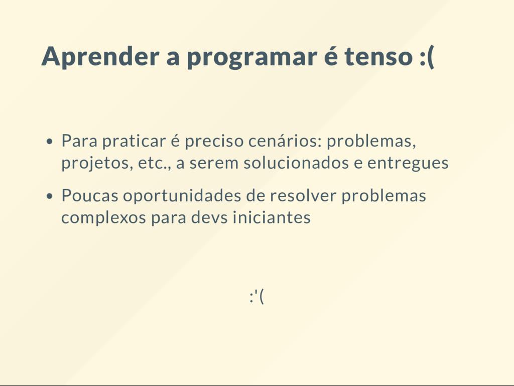 Aprender a programar é tenso :( Para praticar é...