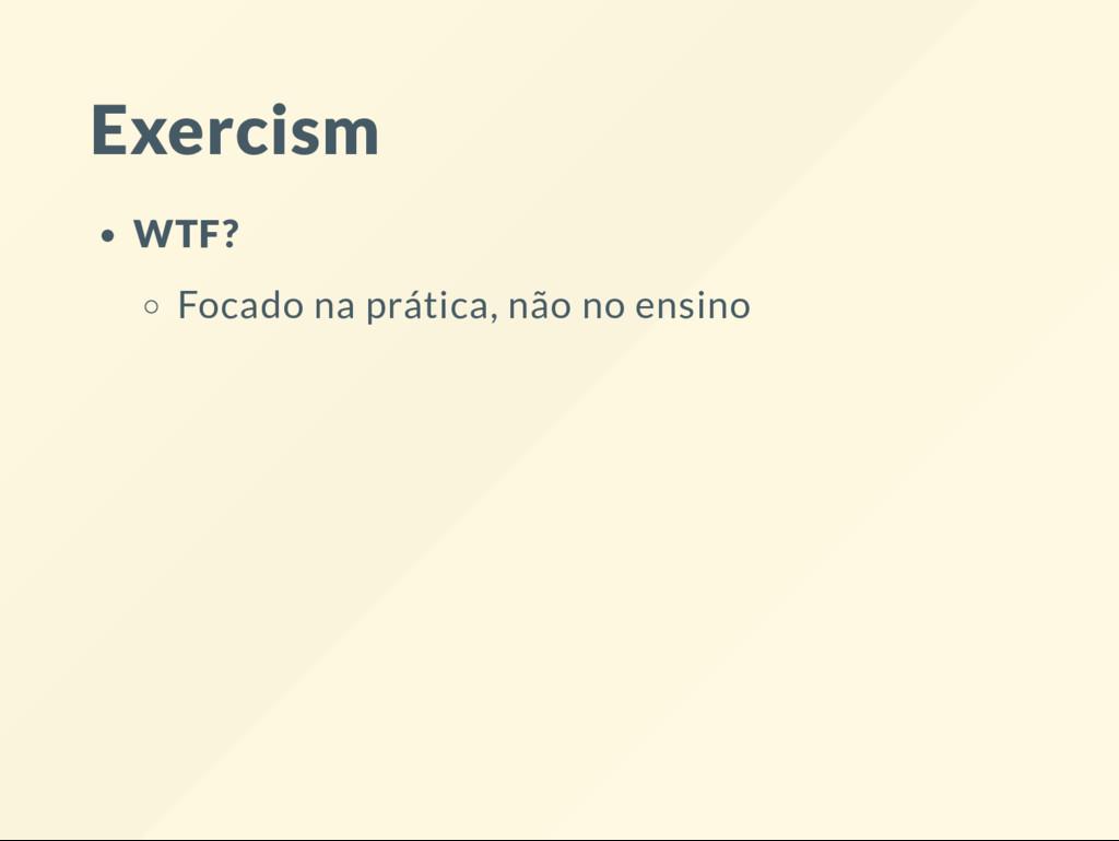 Exercism WTF? Focado na prática, não no ensino