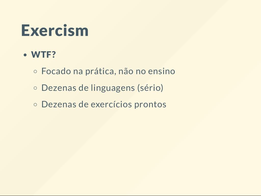 Exercism WTF? Focado na prática, não no ensino ...